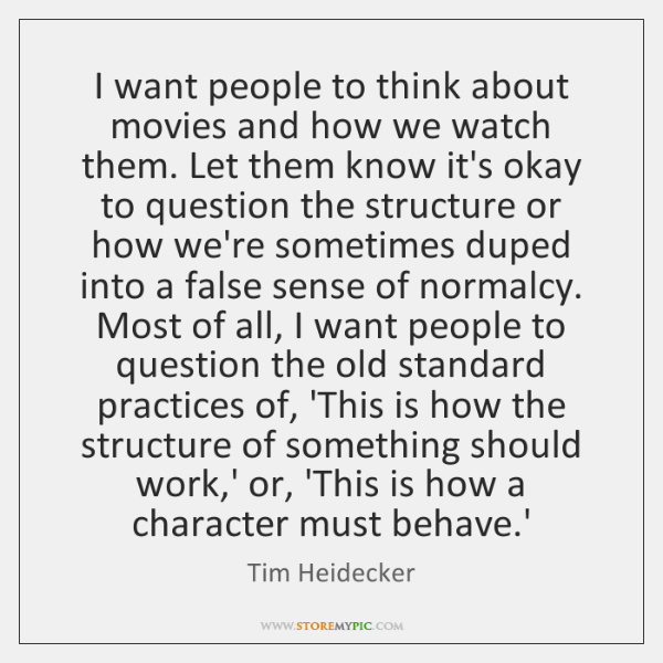 I want people to think about movies and how we watch them. ...