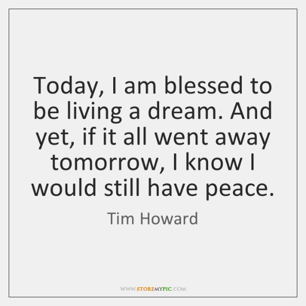 Today, I am blessed to be living a dream. And yet, if ...