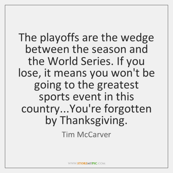 The playoffs are the wedge between the season and the World Series. ...