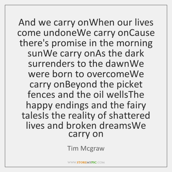 And we carry onWhen our lives come undoneWe carry onCause there's promise ...