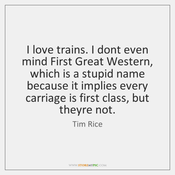 I love trains. I dont even mind First Great Western, which is ...