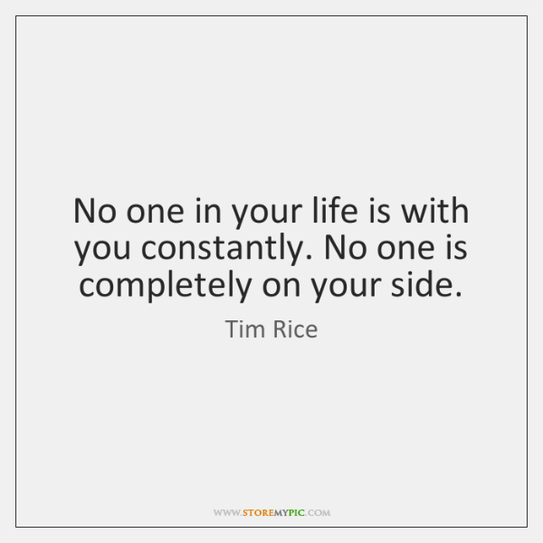 No one in your life is with you constantly. No one is ...