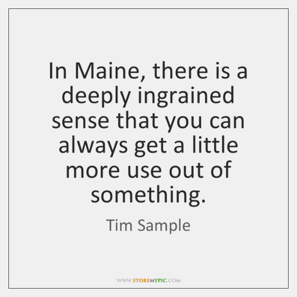 In Maine, there is a deeply ingrained sense that you can always ...