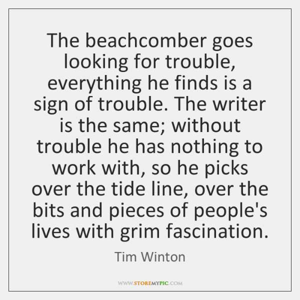 The beachcomber goes looking for trouble, everything he finds is a sign ...
