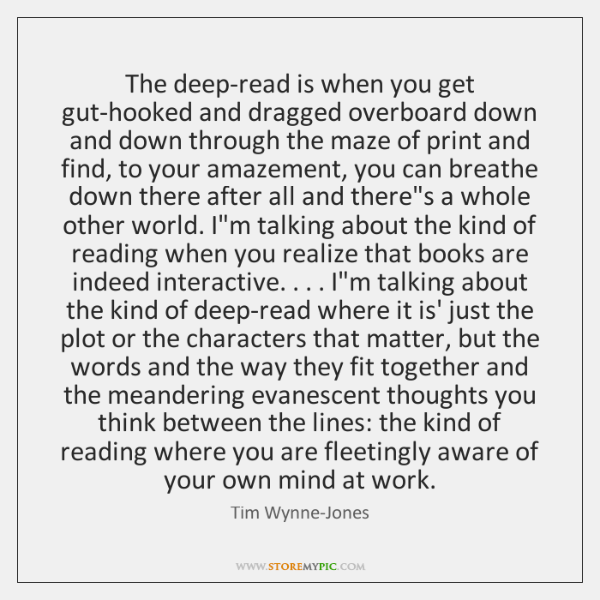 The deep-read is when you get gut-hooked and dragged overboard down and ...