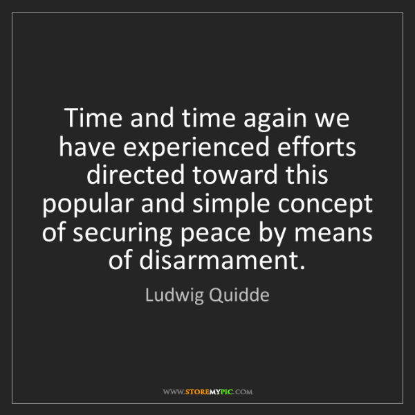 Ludwig Quidde: Time and time again we have experienced efforts directed...