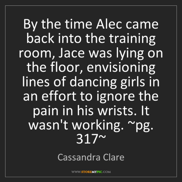 Cassandra Clare: By the time Alec came back into the training room, Jace...