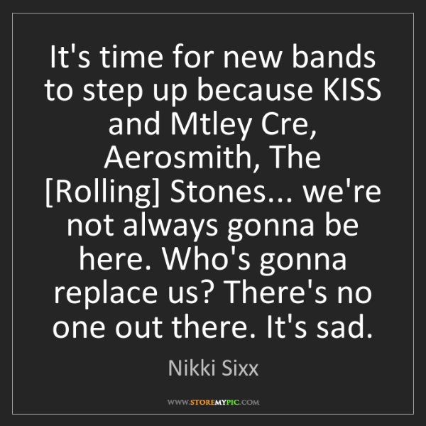 Nikki Sixx: It's time for new bands to step up because KISS and Mtley...