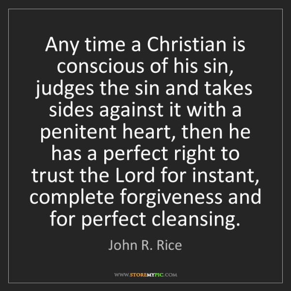 John R. Rice: Any time a Christian is conscious of his sin, judges...