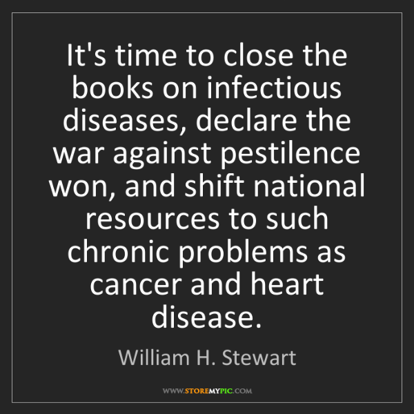 William H. Stewart: It's time to close the books on infectious diseases,...