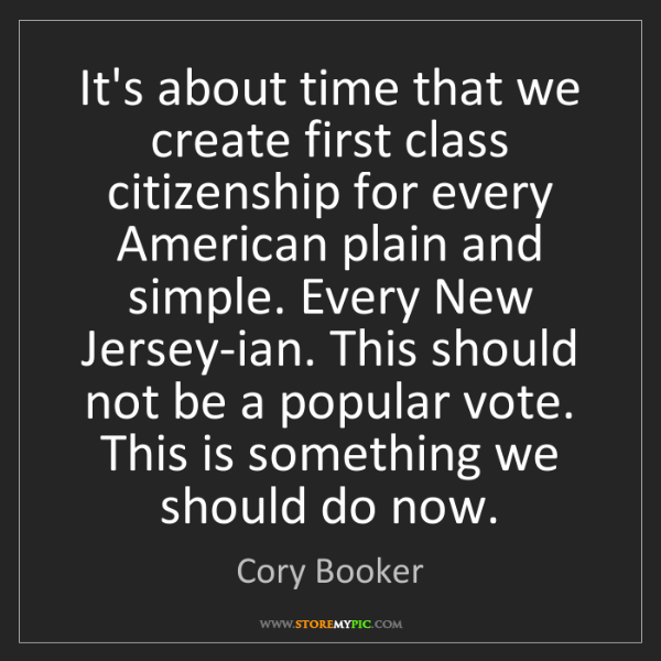 Cory Booker: It's about time that we create first class citizenship...