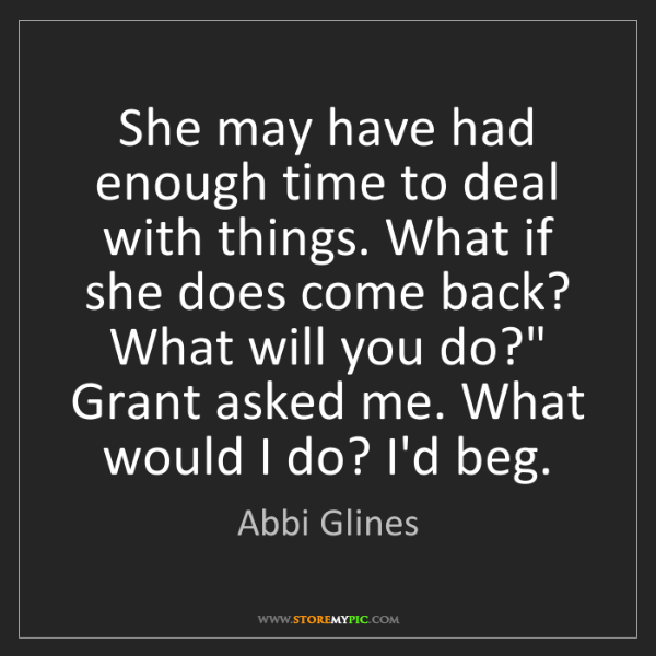 Abbi Glines: She may have had enough time to deal with things. What...