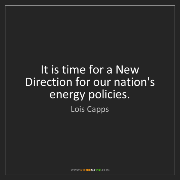 Lois Capps: It is time for a New Direction for our nation's energy...