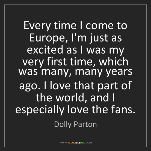 Dolly Parton: Every time I come to Europe, I'm just as excited as I...