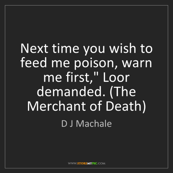 """D J Machale: Next time you wish to feed me poison, warn me first,""""..."""
