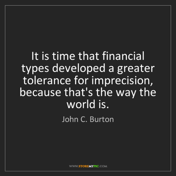 John C. Burton: It is time that financial types developed a greater tolerance...