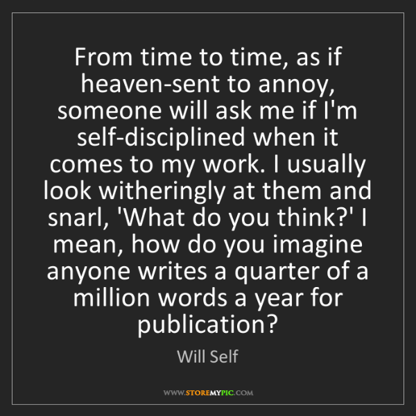 Will Self: From time to time, as if heaven-sent to annoy, someone...