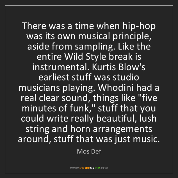 Mos Def: There was a time when hip-hop was its own musical principle,...