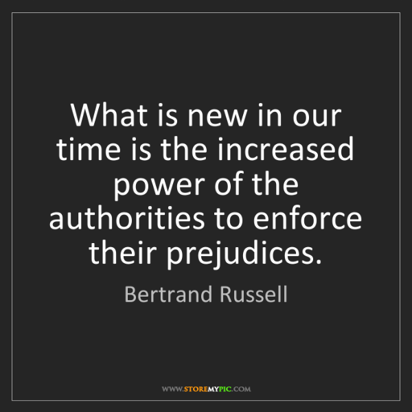 Bertrand Russell: What is new in our time is the increased power of the...