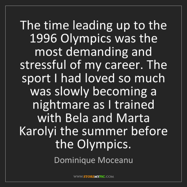Dominique Moceanu: The time leading up to the 1996 Olympics was the most...