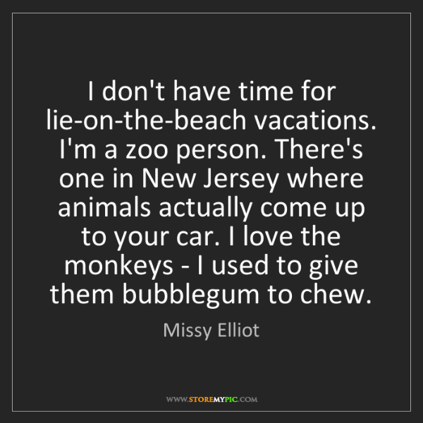 Missy Elliot: I don't have time for lie-on-the-beach vacations. I'm...