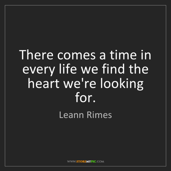 Leann Rimes: There comes a time in every life we find the heart we're...