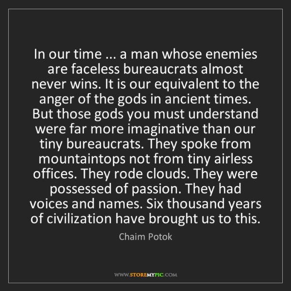 Chaim Potok: In our time ... a man whose enemies are faceless bureaucrats...
