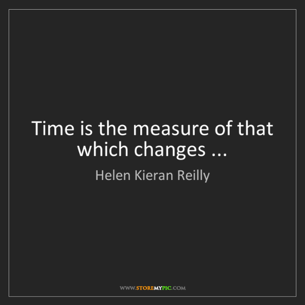 Helen Kieran Reilly: Time is the measure of that which changes ...