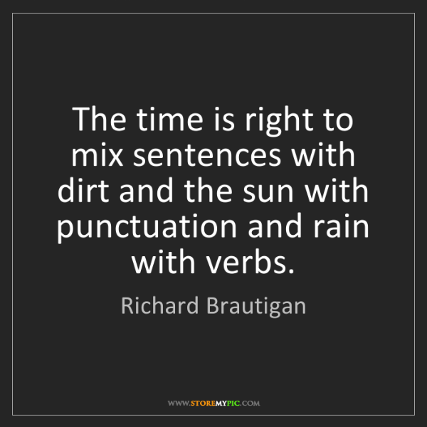 Richard Brautigan: The time is right to mix sentences with dirt and the...