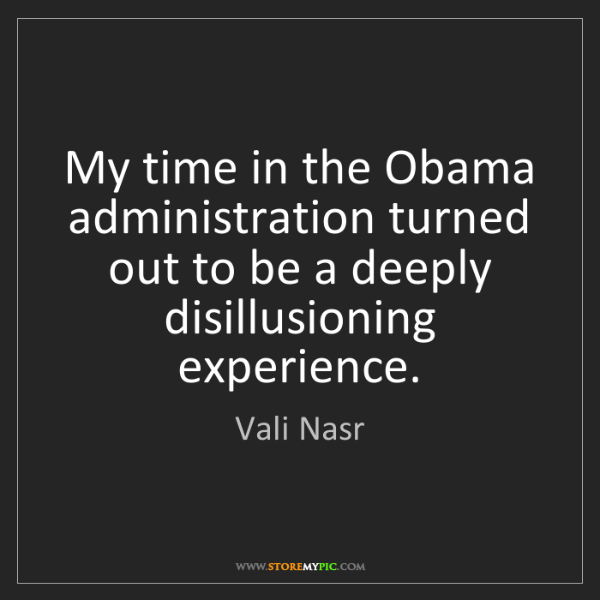 Vali Nasr: My time in the Obama administration turned out to be...