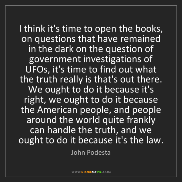 John Podesta: I think it's time to open the books, on questions that...