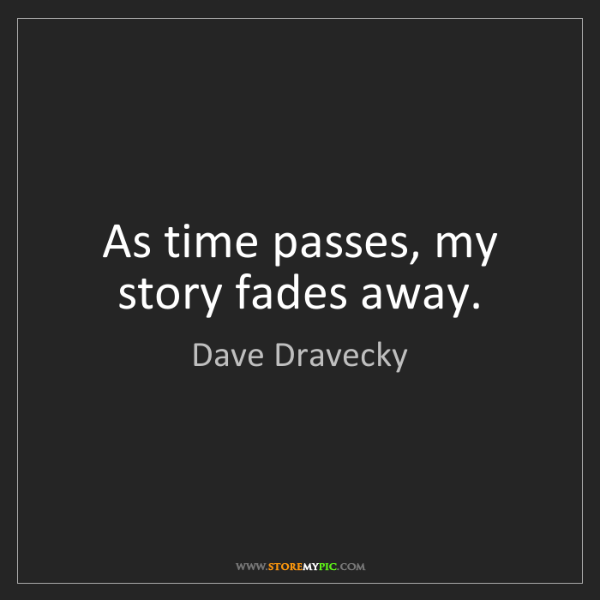Dave Dravecky: As time passes, my story fades away.