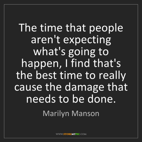 Marilyn Manson: The time that people aren't expecting what's going to...