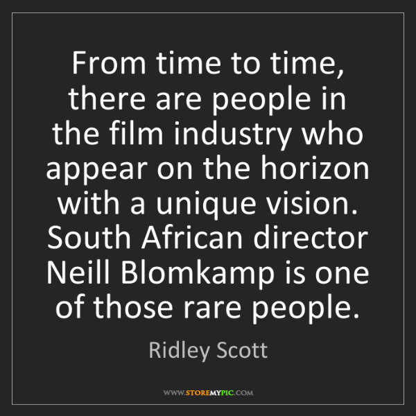 Ridley Scott: From time to time, there are people in the film industry...