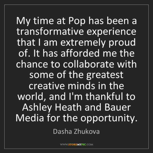 Dasha Zhukova: My time at Pop has been a transformative experience that...