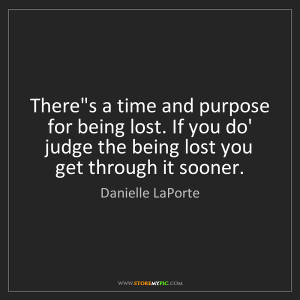 Danielle LaPorte: There's a time and purpose for being lost. If you do'...
