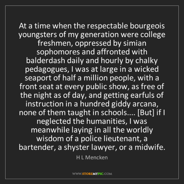 H L Mencken: At a time when the respectable bourgeois youngsters of...
