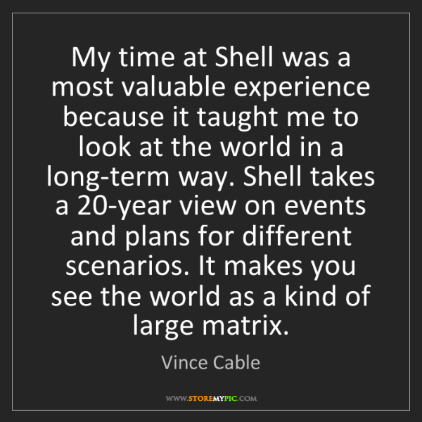 Vince Cable: My time at Shell was a most valuable experience because...