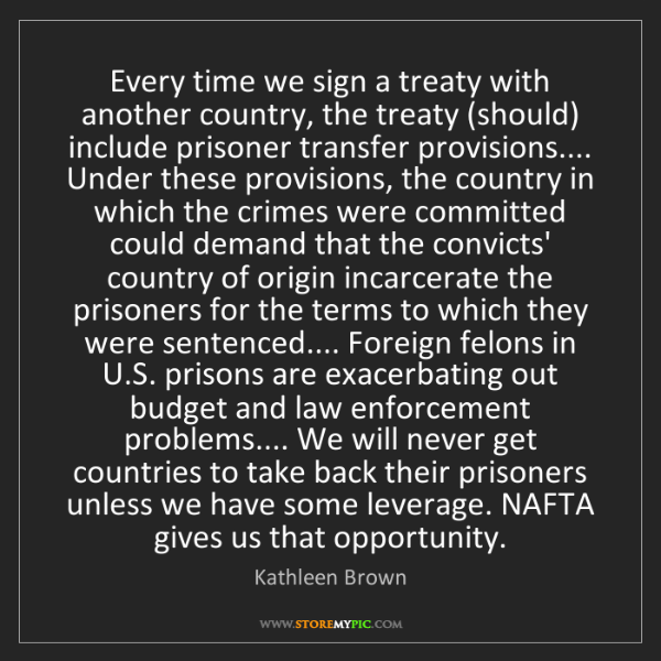 Kathleen Brown: Every time we sign a treaty with another country, the...