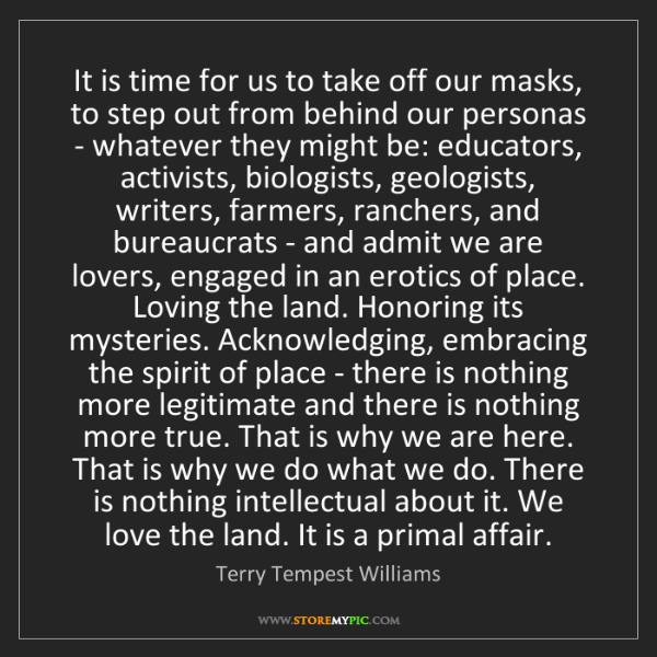Terry Tempest Williams: It is time for us to take off our masks, to step out...