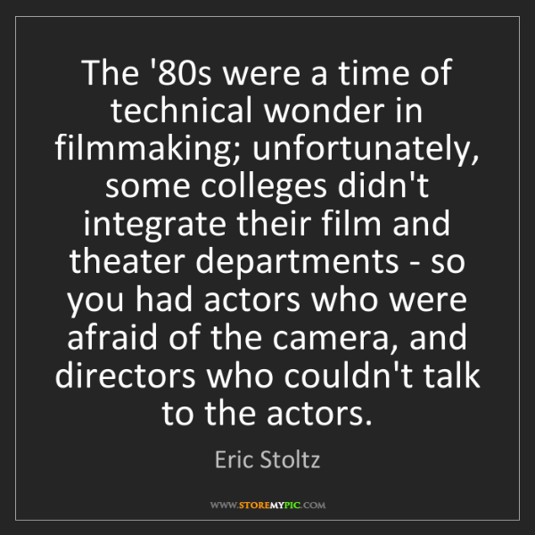 Eric Stoltz: The '80s were a time of technical wonder in filmmaking;...