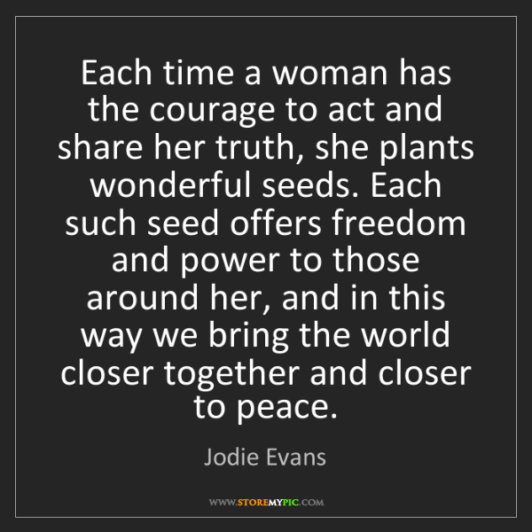 Jodie Evans: Each time a woman has the courage to act and share her...