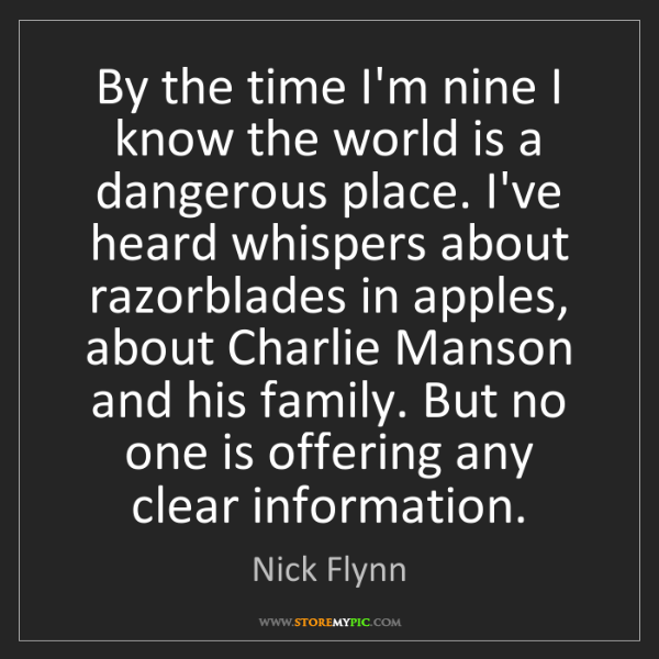 Nick Flynn: By the time I'm nine I know the world is a dangerous...