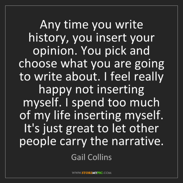 Gail Collins: Any time you write history, you insert your opinion....