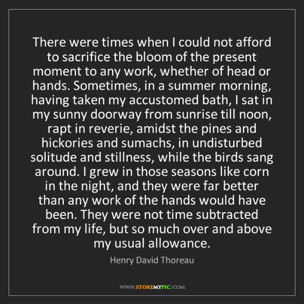 Henry David Thoreau: There were times when I could not afford to sacrifice...