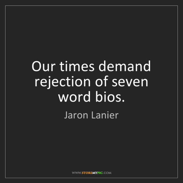 Jaron Lanier: Our times demand rejection of seven word bios.