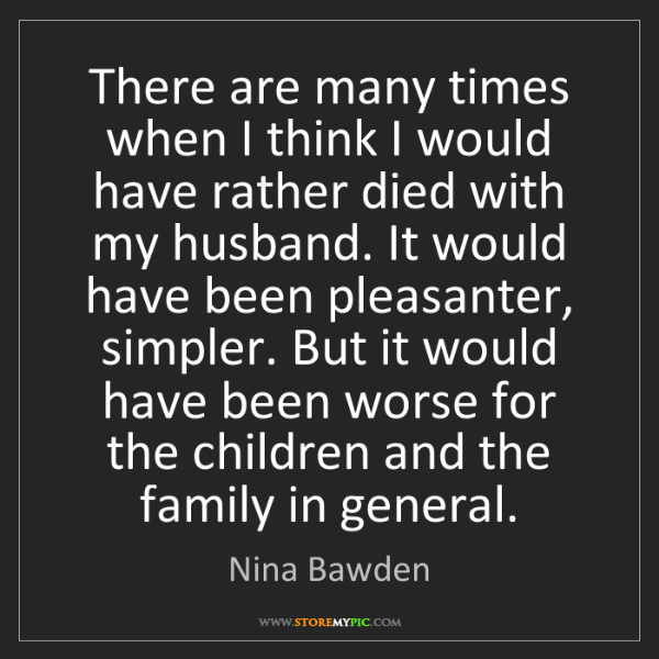 Nina Bawden: There are many times when I think I would have rather...
