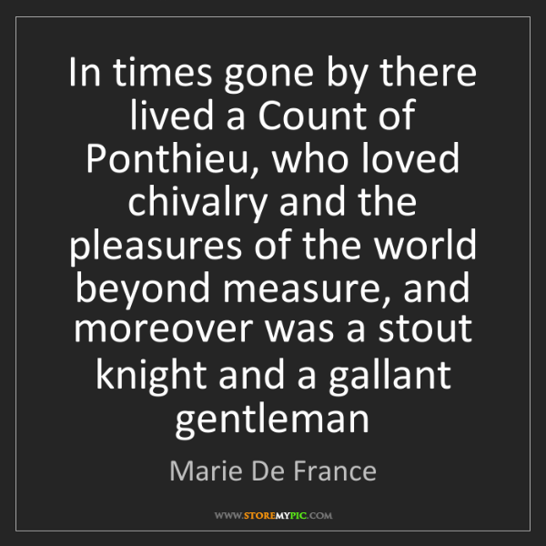 Marie De France: In times gone by there lived a Count of Ponthieu, who...