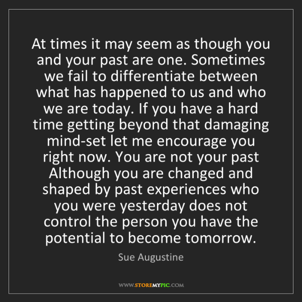 Sue Augustine: At times it may seem as though you and your past are...