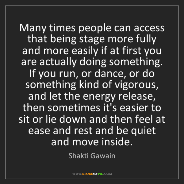 Shakti Gawain: Many times people can access that being stage more fully...